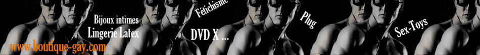 Notre &#9733 boutique gay &#9733 100% Sextoys gays (Black Toys, gode xxl, plug anal) et lingerie gay inédite. Rayon DVD X Gay, Bijoux intimes pour hommes et accessoires SM Spartacus